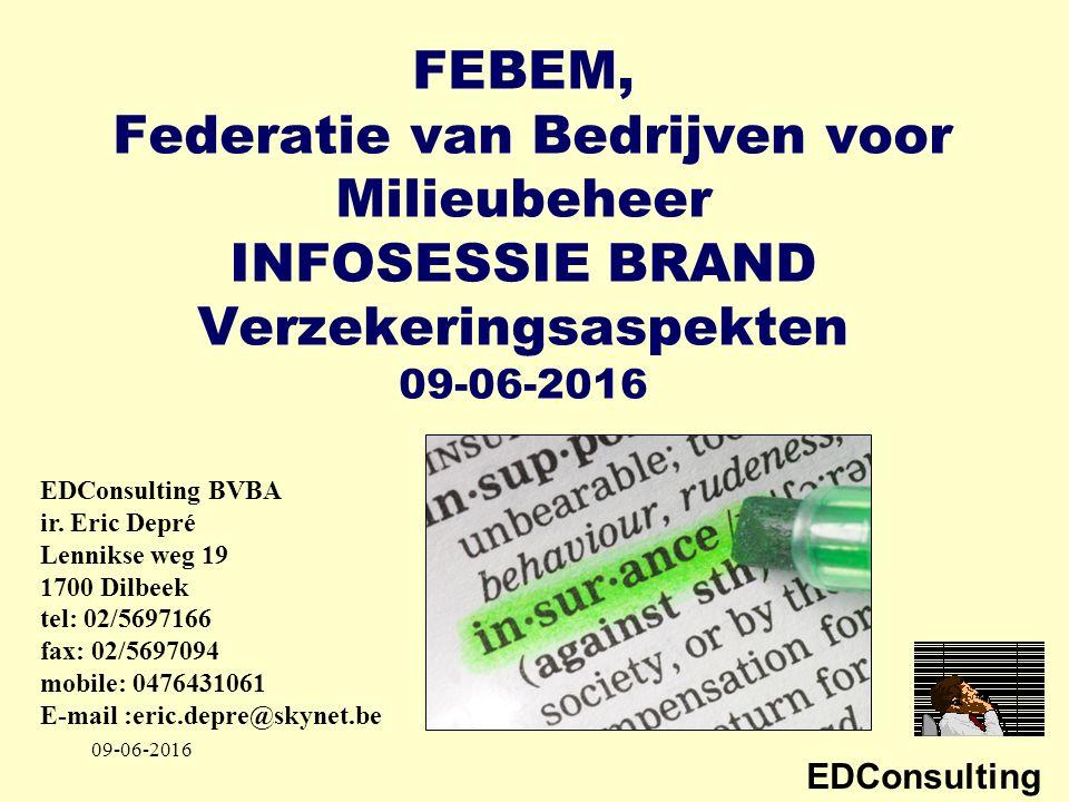 EDConsulting FEBEM, Federatie van Bedrijven voor Milieubeheer INFOSESSIE BRAND Verzekeringsaspekten 09-06-2016 EDConsulting BVBA ir.