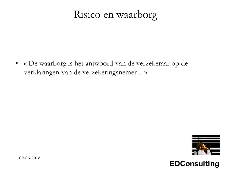EDConsulting Risico en waarborg « De waarborg is het antwoord van de verzekeraar op de verklaringen van de verzekeringsnemer.