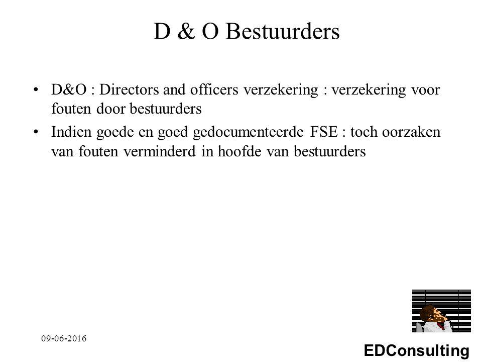 EDConsulting D & O Bestuurders D&O : Directors and officers verzekering : verzekering voor fouten door bestuurders Indien goede en goed gedocumenteerde FSE : toch oorzaken van fouten verminderd in hoofde van bestuurders 09-06-2016