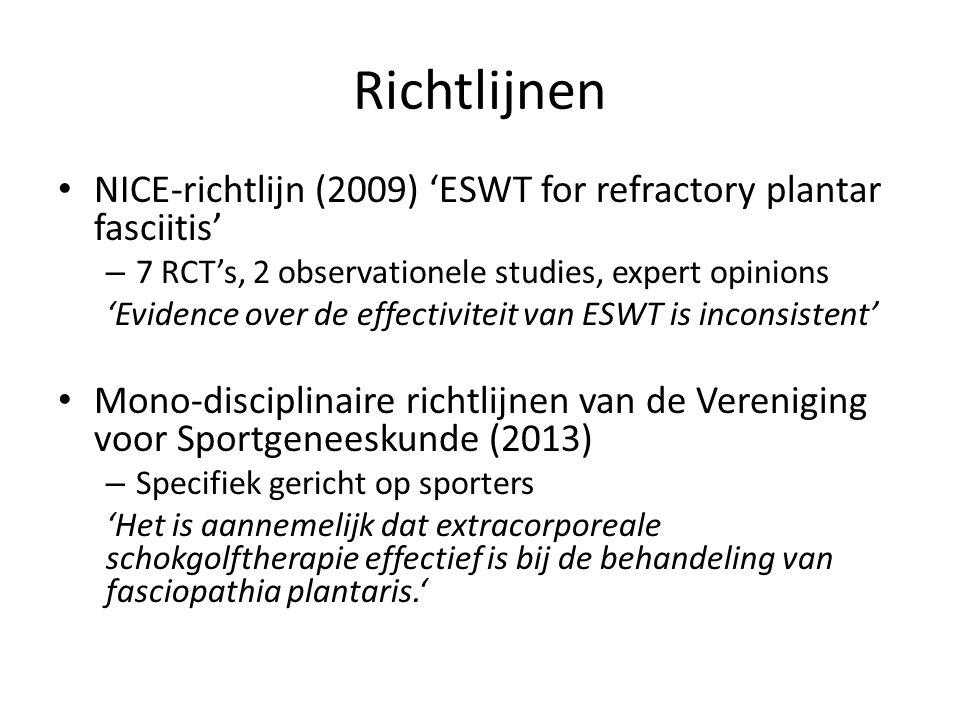 Richtlijnen NICE-richtlijn (2009) 'ESWT for refractory plantar fasciitis' – 7 RCT's, 2 observationele studies, expert opinions 'Evidence over de effectiviteit van ESWT is inconsistent' Mono-disciplinaire richtlijnen van de Vereniging voor Sportgeneeskunde (2013) – Specifiek gericht op sporters 'Het is aannemelijk dat extracorporeale schokgolftherapie effectief is bij de behandeling van fasciopathia plantaris.'