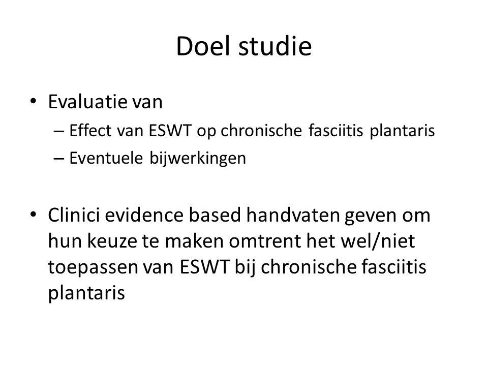 Doel studie Evaluatie van – Effect van ESWT op chronische fasciitis plantaris – Eventuele bijwerkingen Clinici evidence based handvaten geven om hun keuze te maken omtrent het wel/niet toepassen van ESWT bij chronische fasciitis plantaris