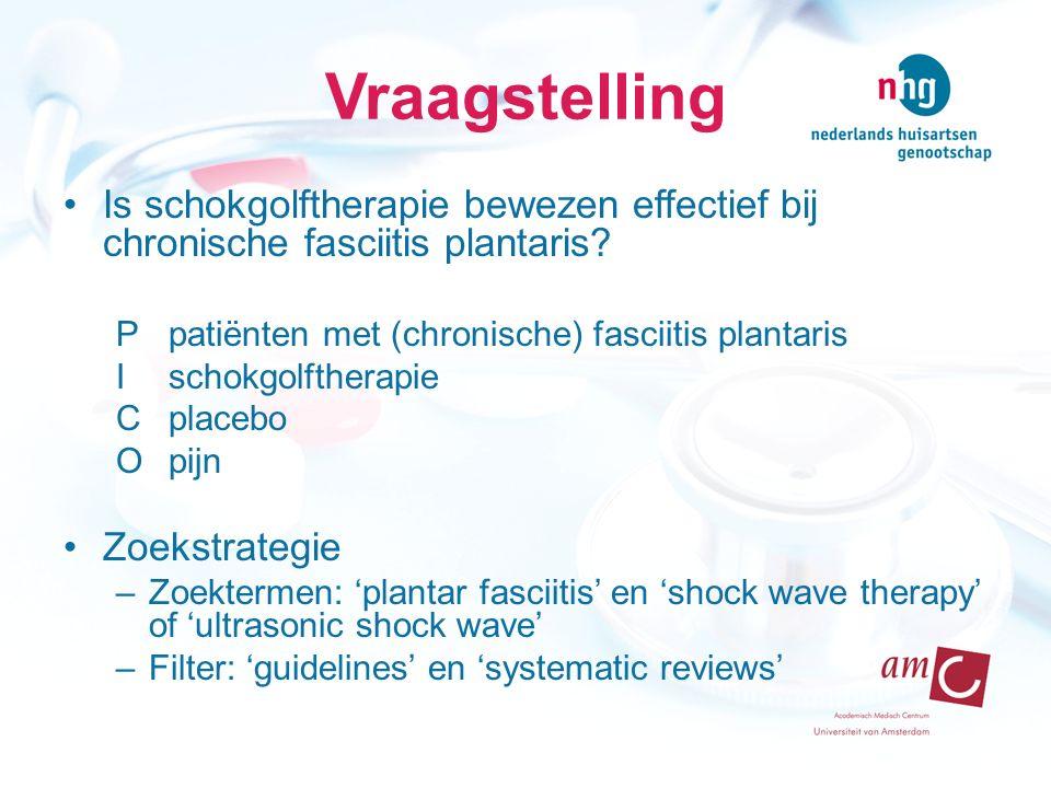 Vraagstelling Is schokgolftherapie bewezen effectief bij chronische fasciitis plantaris? Ppatiënten met (chronische) fasciitis plantaris Ischokgolfthe