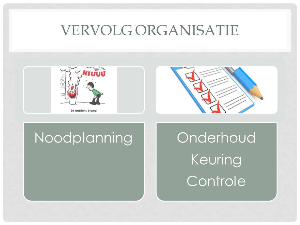 VERVOLG ORGANISATIE NoodplanningOnderhoud Keuring Controle