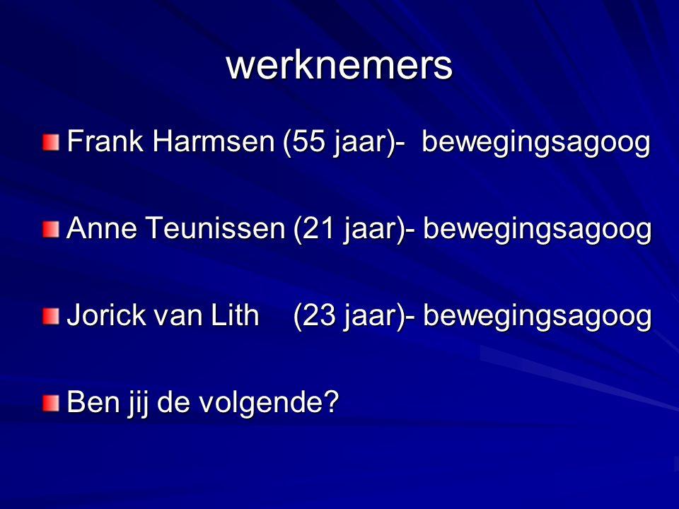 werknemers Frank Harmsen (55 jaar)- bewegingsagoog Anne Teunissen (21 jaar)- bewegingsagoog Jorick van Lith (23 jaar)- bewegingsagoog Ben jij de volgende