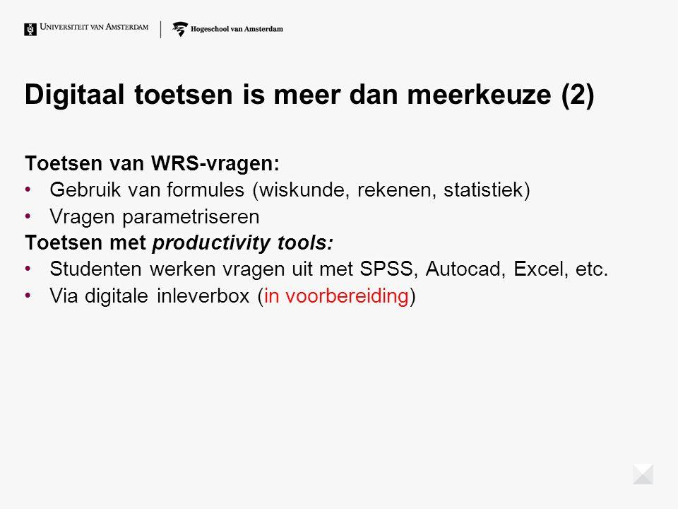 Digitaal toetsen is meer dan meerkeuze (2) Toetsen van WRS-vragen: Gebruik van formules (wiskunde, rekenen, statistiek) Vragen parametriseren Toetsen met productivity tools: Studenten werken vragen uit met SPSS, Autocad, Excel, etc.