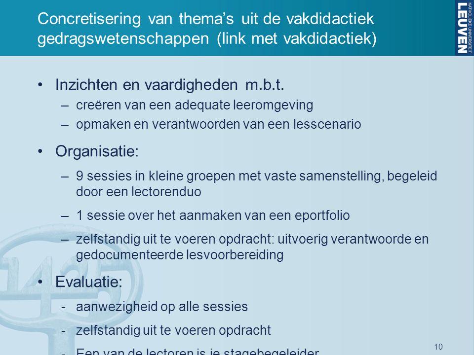 10 Concretisering van thema's uit de vakdidactiek gedragswetenschappen (link met vakdidactiek) Inzichten en vaardigheden m.b.t. –creëren van een adequ