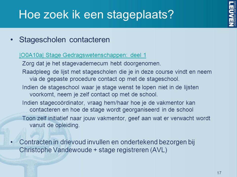 17 Hoe zoek ik een stageplaats? Stagescholen contacteren |O0A10a| Stage Gedragswetenschappen: deel 1 |O0A10a| Stage Gedragswetenschappen: deel 1 Zorg