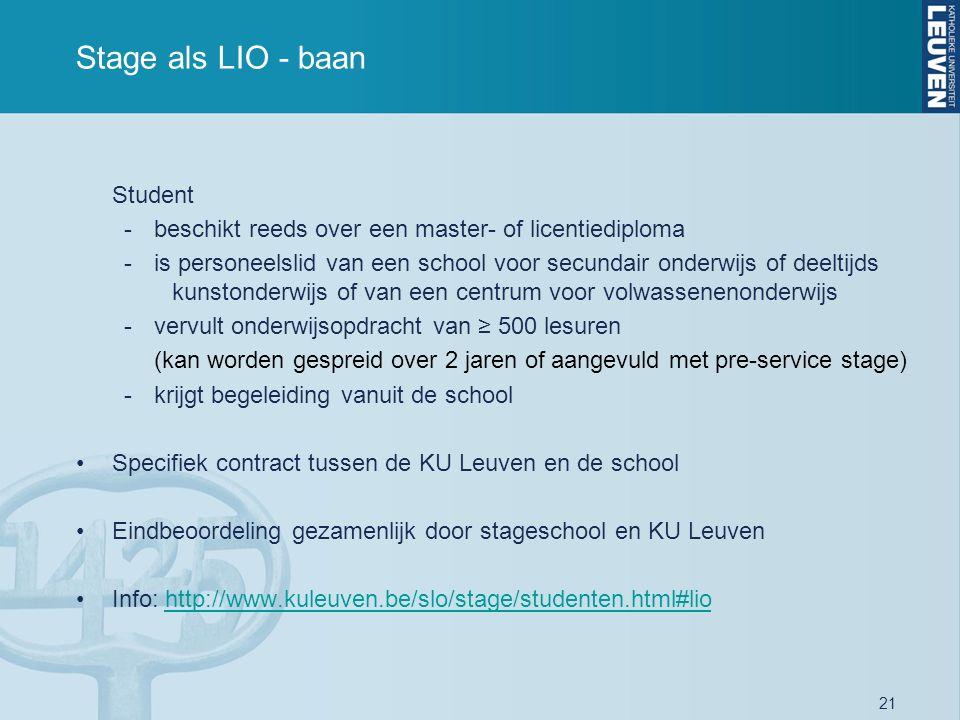 21 Stage als LIO - baan Student -beschikt reeds over een master- of licentiediploma -is personeelslid van een school voor secundair onderwijs of deelt
