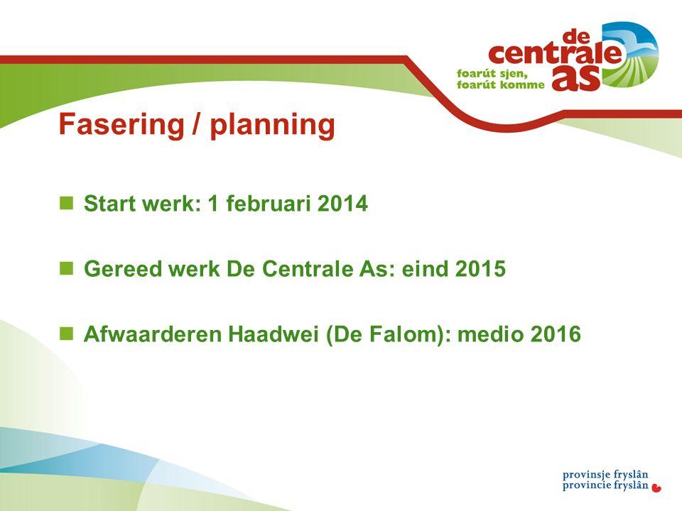 Fasering / planning Start werk: 1 februari 2014 Gereed werk De Centrale As: eind 2015 Afwaarderen Haadwei (De Falom): medio 2016