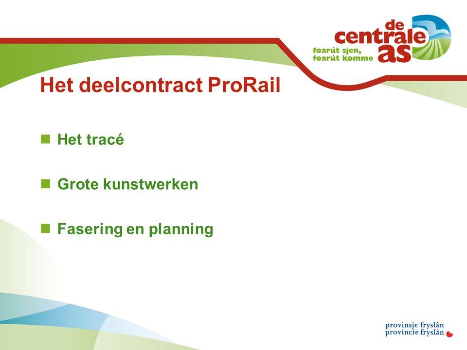 Het deelcontract ProRail Het tracé Grote kunstwerken Fasering en planning