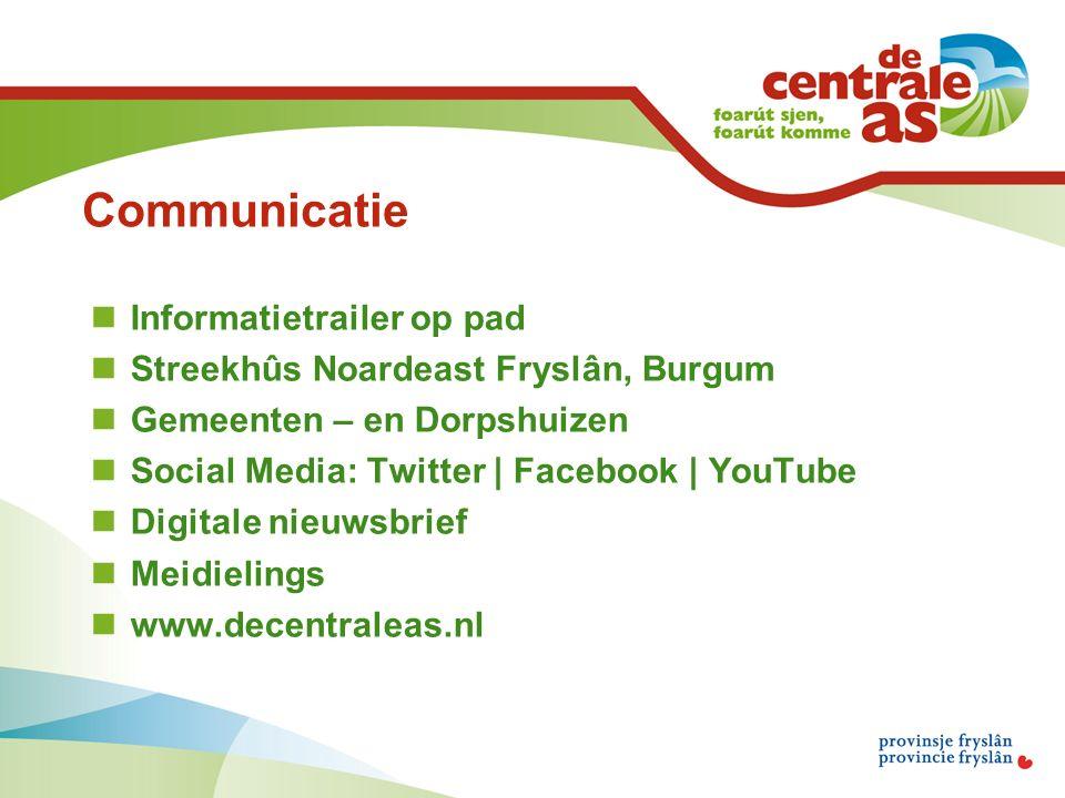 Communicatie Informatietrailer op pad Streekhûs Noardeast Fryslân, Burgum Gemeenten – en Dorpshuizen Social Media: Twitter | Facebook | YouTube Digitale nieuwsbrief Meidielings www.decentraleas.nl