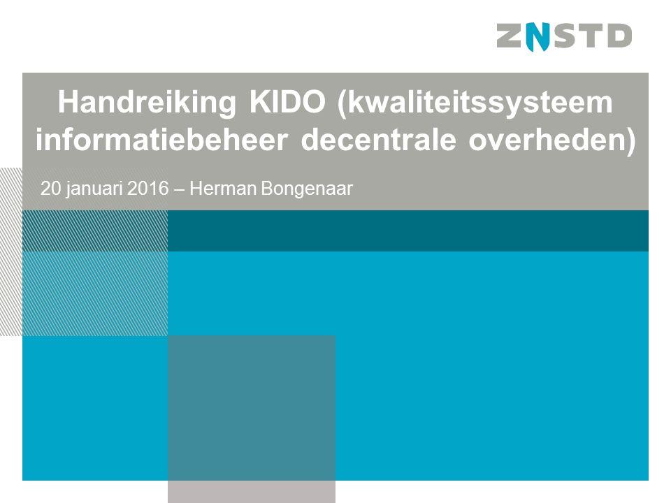 Handreiking KIDO (kwaliteitssysteem informatiebeheer decentrale overheden) 20 januari 2016 – Herman Bongenaar