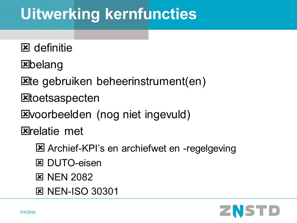 PAGINA Uitwerking kernfuncties  definitie  belang  te gebruiken beheerinstrument(en)  toetsaspecten  voorbeelden (nog niet ingevuld)  relatie met  Archief-KPI's en archiefwet en -regelgeving  DUTO-eisen  NEN 2082  NEN-ISO 30301