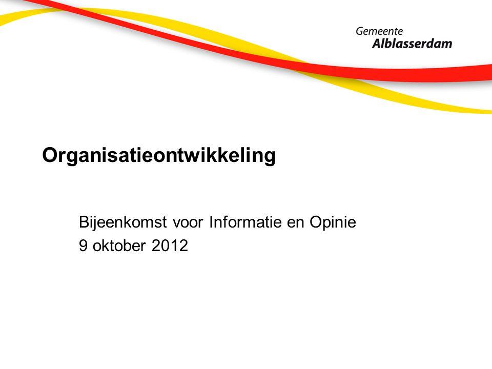 Organisatieontwikkeling Bijeenkomst voor Informatie en Opinie 9 oktober 2012