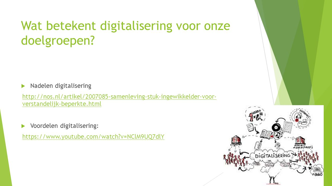 Wat betekent digitalisering voor onze doelgroepen?  Nadelen digitalisering http://nos.nl/artikel/2007085-samenleving-stuk-ingewikkelder-voor- verstan