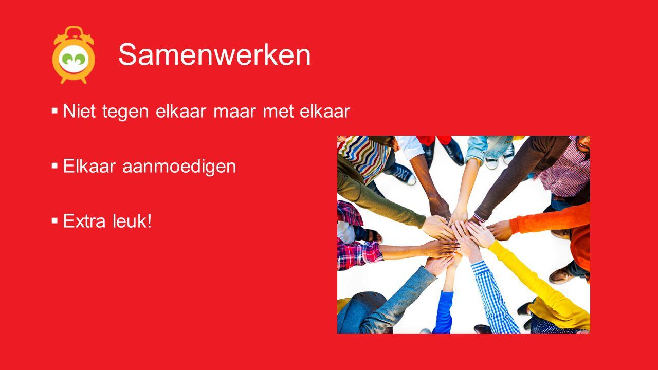 Samenwerken  Niet tegen elkaar maar met elkaar  Elkaar aanmoedigen  Extra leuk!