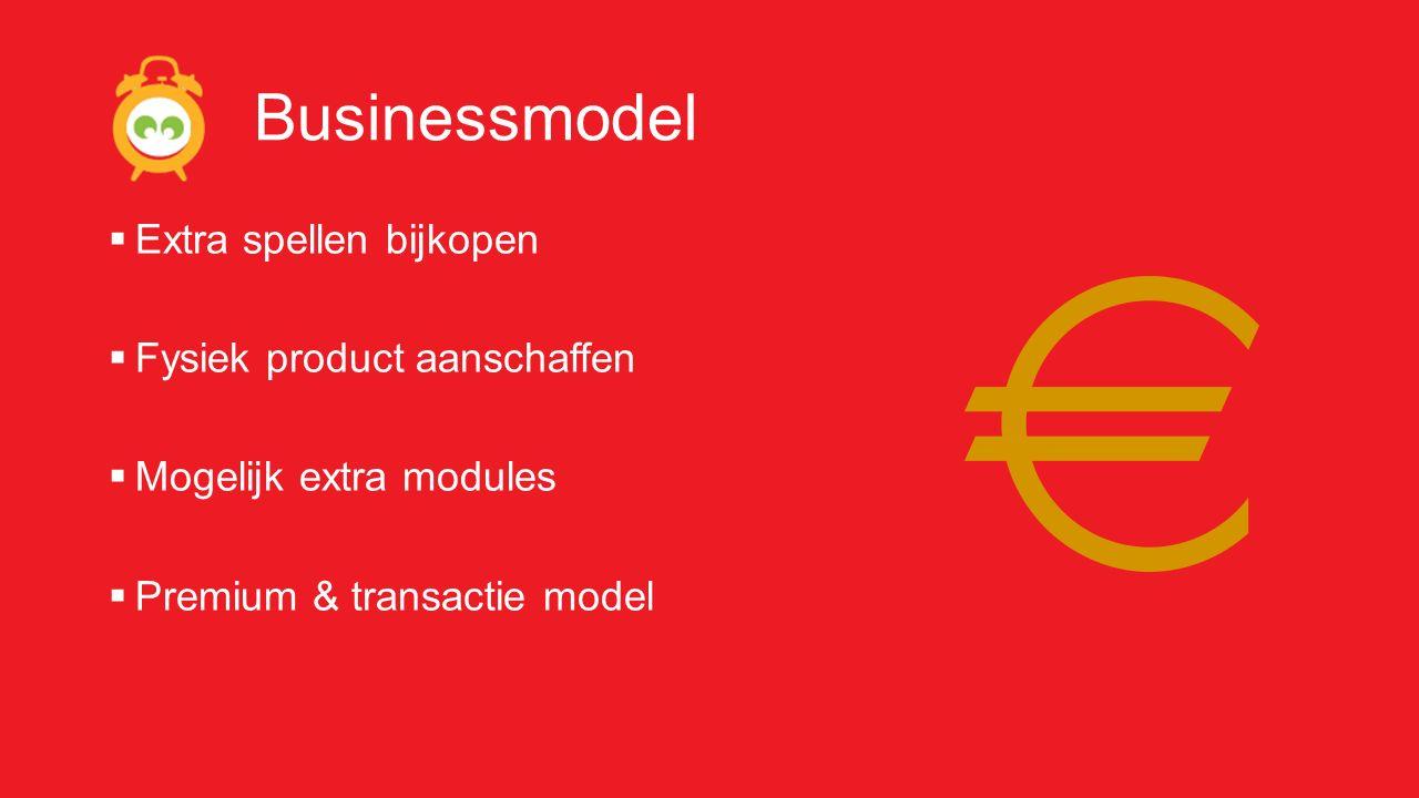 Businessmodel  Extra spellen bijkopen  Fysiek product aanschaffen  Mogelijk extra modules  Premium & transactie model