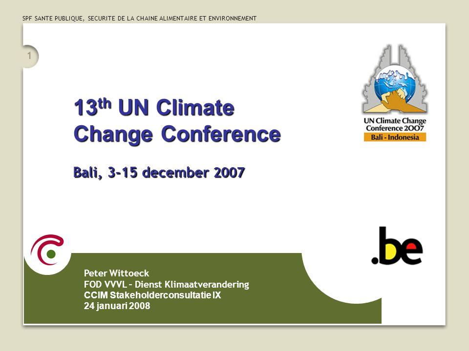 SPF SANTE PUBLIQUE, SECURITE DE LA CHAINE ALIMENTAIRE ET ENVIRONNEMENT 1 13 th UN Climate Change Conference Bali, 3-15 december 2007 Peter Wittoeck FO