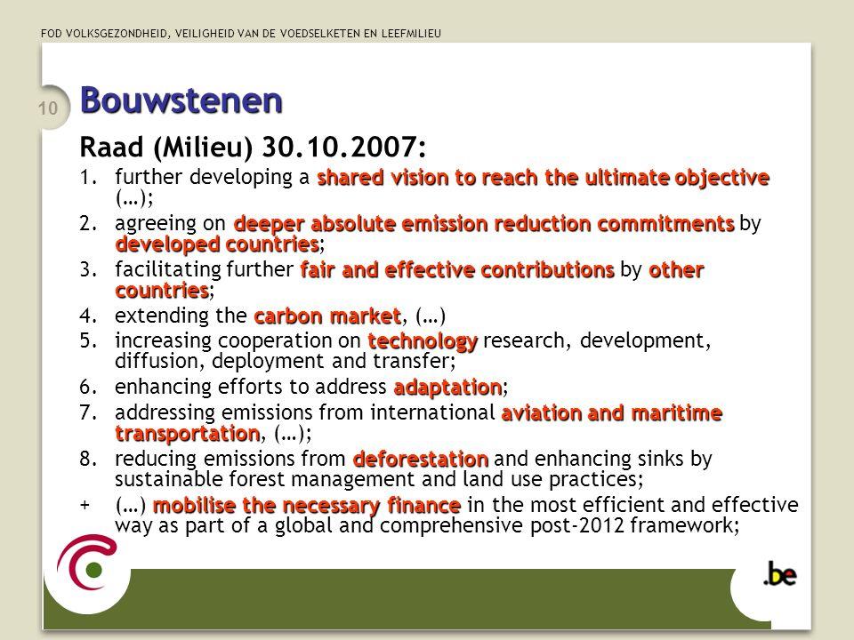 FOD VOLKSGEZONDHEID, VEILIGHEID VAN DE VOEDSELKETEN EN LEEFMILIEU 10 Bouwstenen Raad (Milieu) 30.10.2007: shared vision to reach the ultimate objectiv