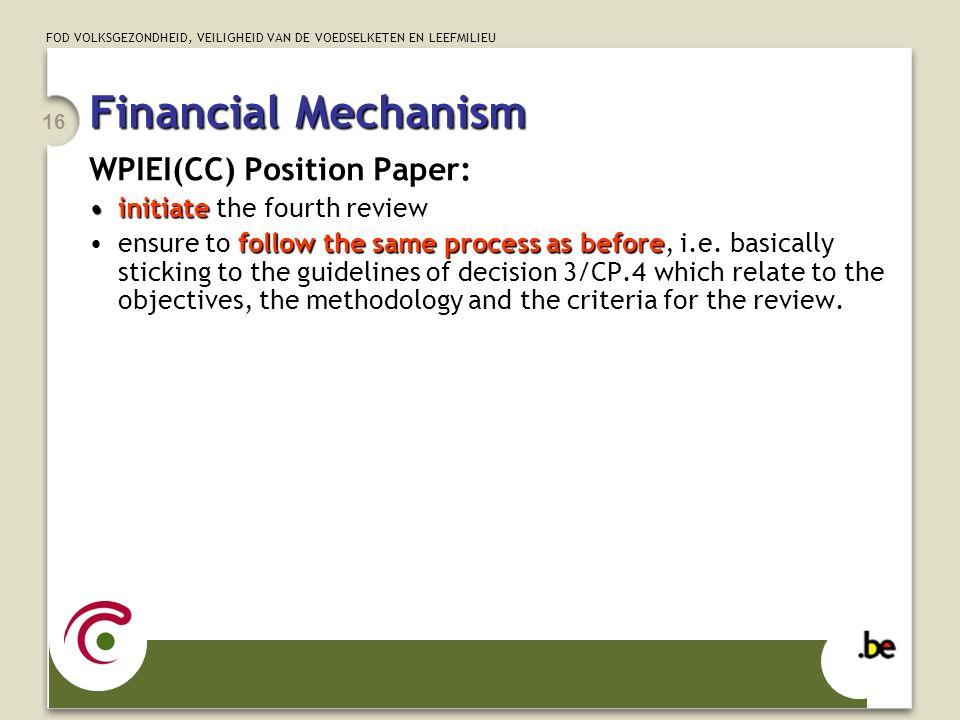 FOD VOLKSGEZONDHEID, VEILIGHEID VAN DE VOEDSELKETEN EN LEEFMILIEU 16 Financial Mechanism WPIEI(CC) Position Paper: initiateinitiate the fourth review follow the same process as beforeensure to follow the same process as before, i.e.