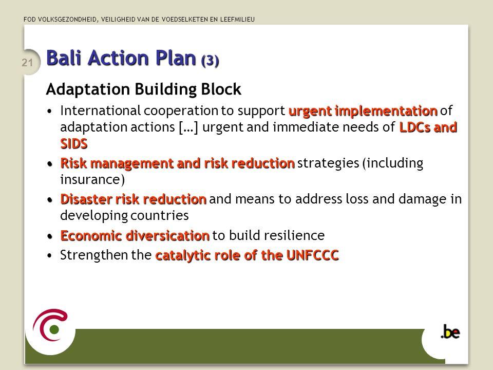 FOD VOLKSGEZONDHEID, VEILIGHEID VAN DE VOEDSELKETEN EN LEEFMILIEU 21 Bali Action Plan (3) Adaptation Building Block urgent implementation LDCs and SID