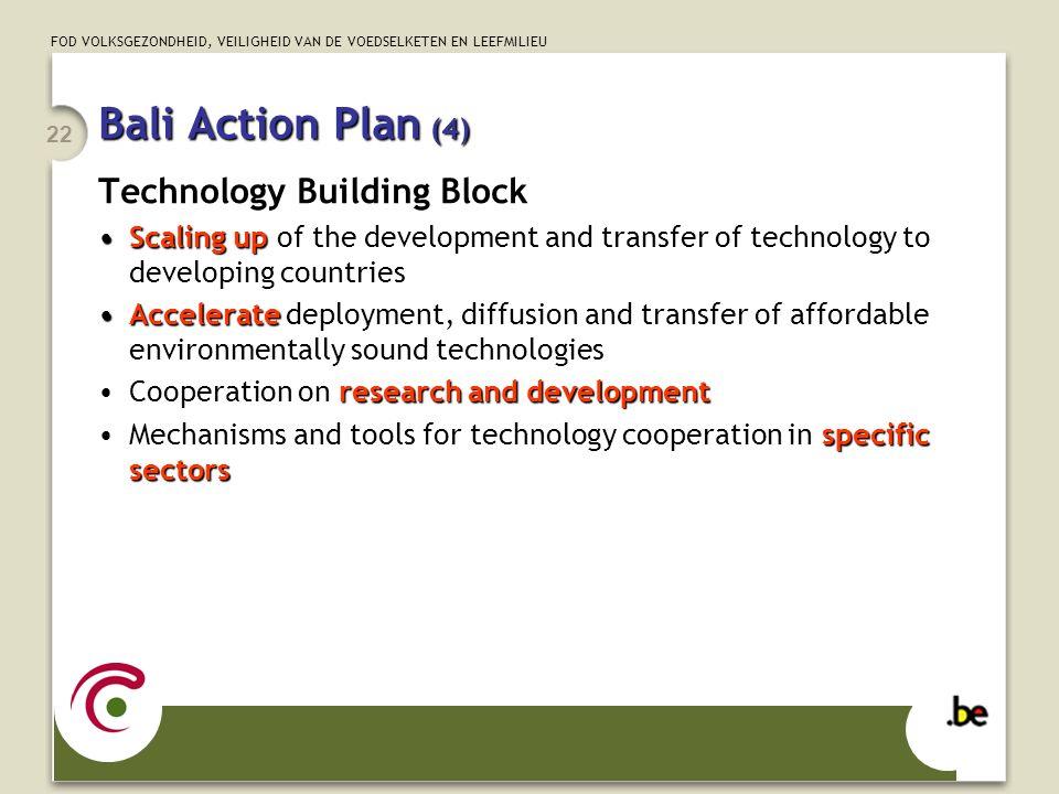 FOD VOLKSGEZONDHEID, VEILIGHEID VAN DE VOEDSELKETEN EN LEEFMILIEU 22 Bali Action Plan (4) Technology Building Block Scaling upScaling up of the develo