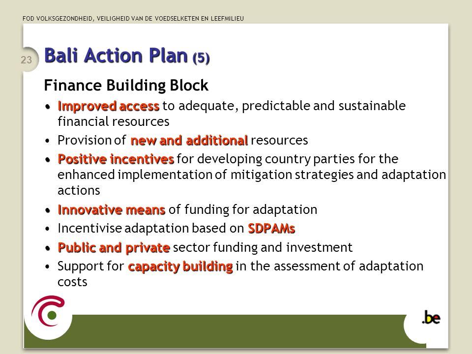 FOD VOLKSGEZONDHEID, VEILIGHEID VAN DE VOEDSELKETEN EN LEEFMILIEU 23 Bali Action Plan (5) Finance Building Block Improved accessImproved access to ade