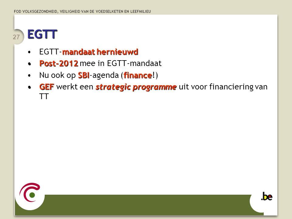 FOD VOLKSGEZONDHEID, VEILIGHEID VAN DE VOEDSELKETEN EN LEEFMILIEU 27 mandaat hernieuwdEGTT-mandaat hernieuwd Post-2012Post-2012 mee in EGTT-mandaat SB