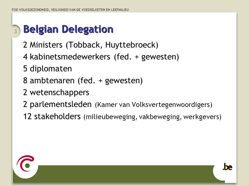 FOD VOLKSGEZONDHEID, VEILIGHEID VAN DE VOEDSELKETEN EN LEEFMILIEU 3 Belgian Delegation 2 Ministers (Tobback, Huyttebroeck) 4 kabinetsmedewerkers (fed.