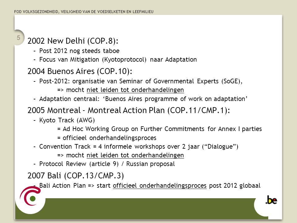 FOD VOLKSGEZONDHEID, VEILIGHEID VAN DE VOEDSELKETEN EN LEEFMILIEU 5 2002 New Delhi (COP.8): –Post 2012 nog steeds taboe –Focus van Mitigation (Kyotopr