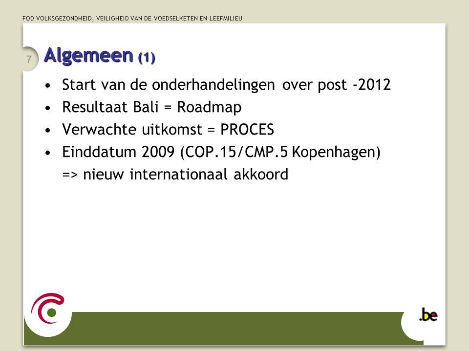 7 Algemeen (1) Start van de onderhandelingen over post -2012 Resultaat Bali = Roadmap Verwachte uitkomst = PROCES Einddatum 2009 (COP.15/CMP.5 Kopenha