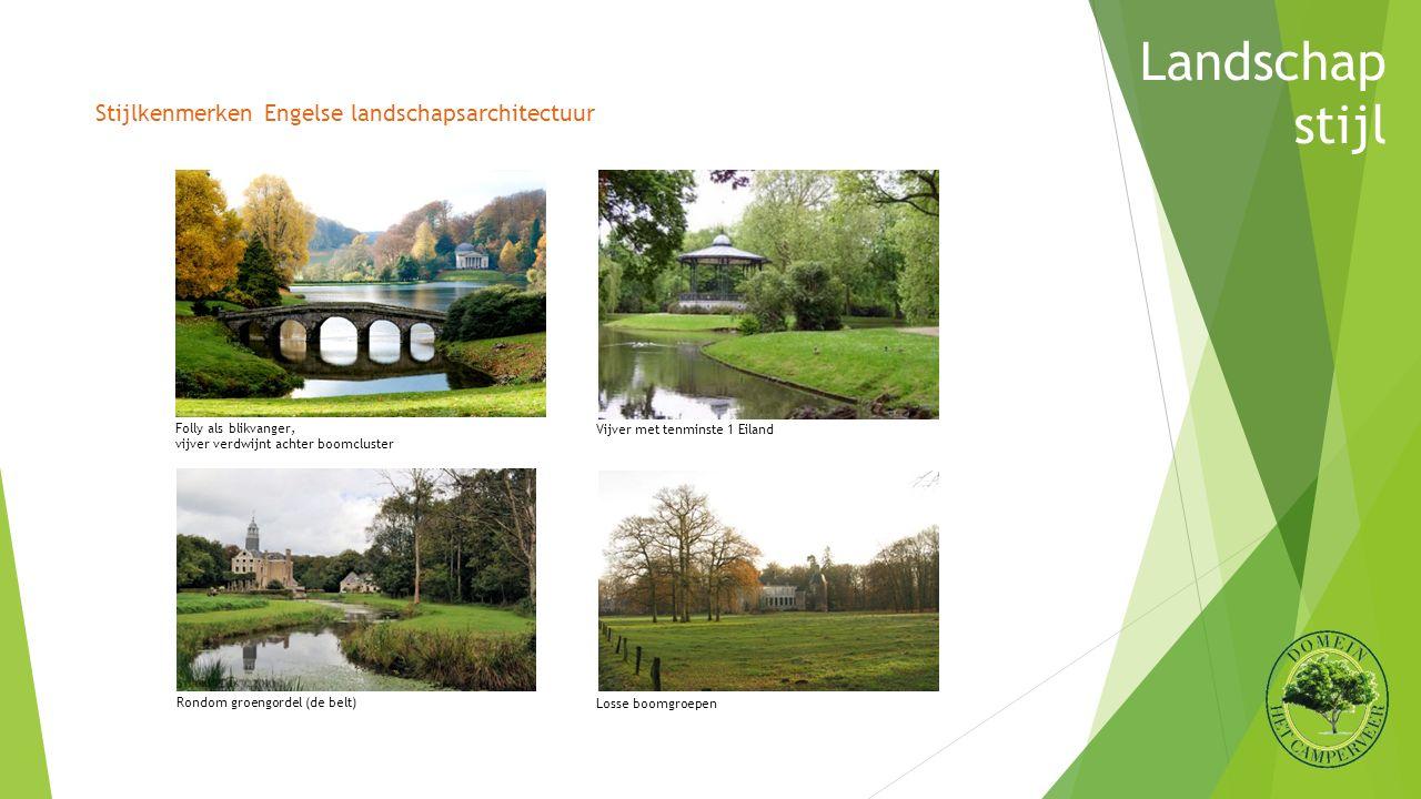 Landschap stijl Stijlkenmerken Engelse landschapsarchitectuur Folly als blikvanger, vijver verdwijnt achter boomcluster Vijver met tenminste 1 Eiland Rondom groengordel (de belt) Losse boomgroepen