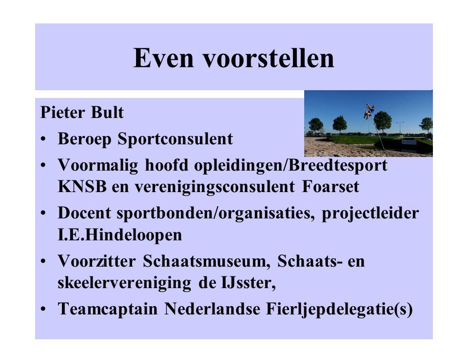 Even voorstellen Pieter Bult Beroep Sportconsulent Voormalig hoofd opleidingen/Breedtesport KNSB en verenigingsconsulent Foarset Docent sportbonden/or