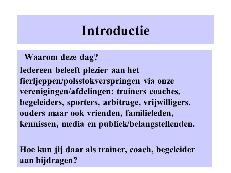 Introductie Waarom deze dag? Iedereen beleeft plezier aan het fierljeppen/polsstokverspringen via onze verenigingen/afdelingen: trainers coaches, bege