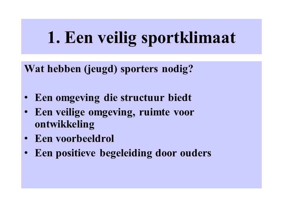 1. Een veilig sportklimaat Wat hebben (jeugd) sporters nodig? Een omgeving die structuur biedt Een veilige omgeving, ruimte voor ontwikkeling Een voor
