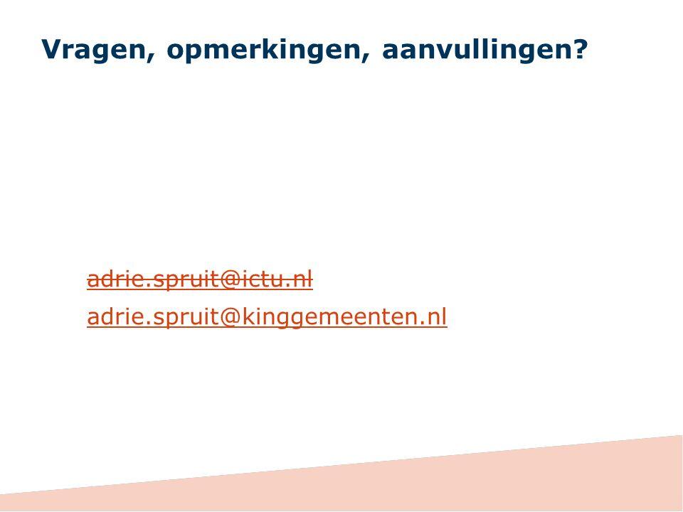 Vragen, opmerkingen, aanvullingen adrie.spruit@ictu.nl adrie.spruit@kinggemeenten.nl