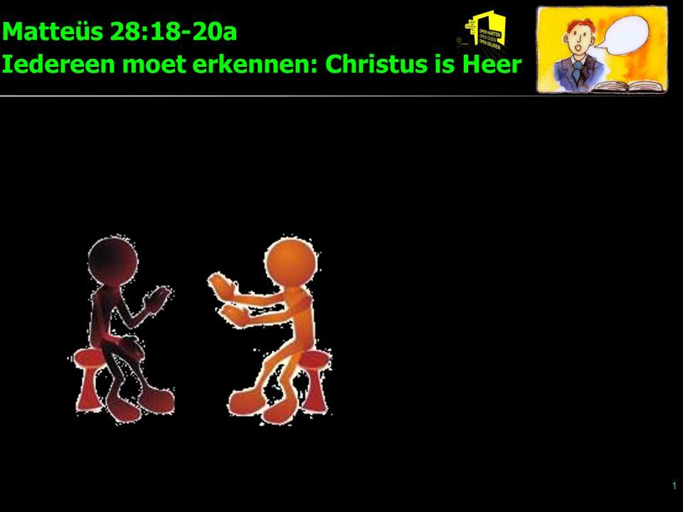 Matteüs 28:18-20a Iedereen moet erkennen: Christus is Heer 1
