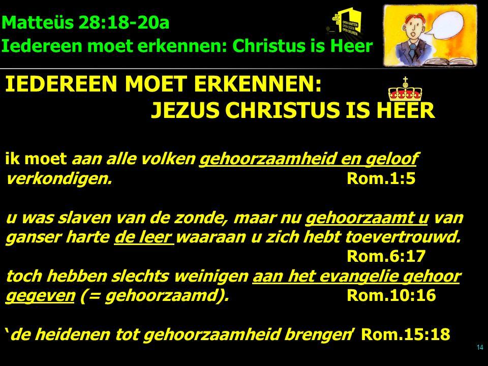Matteüs 28:18-20a Iedereen moet erkennen: Christus is Heer 14 IEDEREEN MOET ERKENNEN: JEZUS CHRISTUS IS HEER ik moet aan alle volken gehoorzaamheid en geloof verkondigen.
