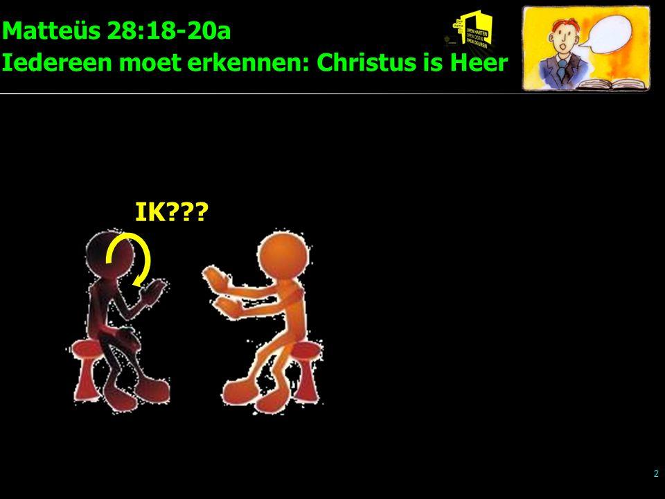 Matteüs 28:18-20a Iedereen moet erkennen: Christus is Heer 13 IEDEREEN MOET ERKENNEN: JEZUS CHRISTUS IS HEER 1.Hij regeert nu over alles 2.Iedereen moet zijn leerling zijn 3.Hij vraagt gehoorzaamheid geloven = gehoorzamen !