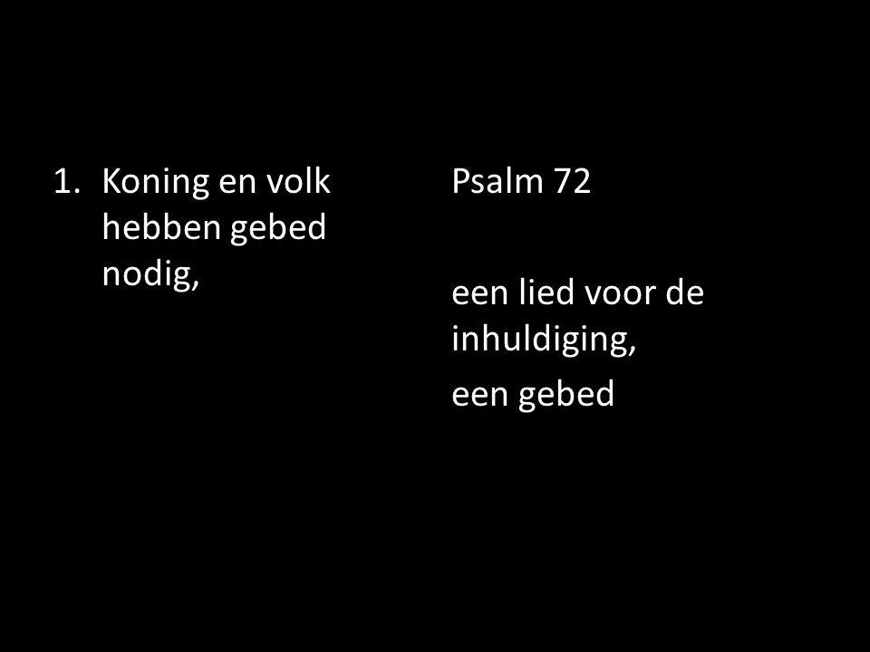 1.Koning en volk hebben gebed nodig, Psalm 72 een lied voor de inhuldiging, een gebed