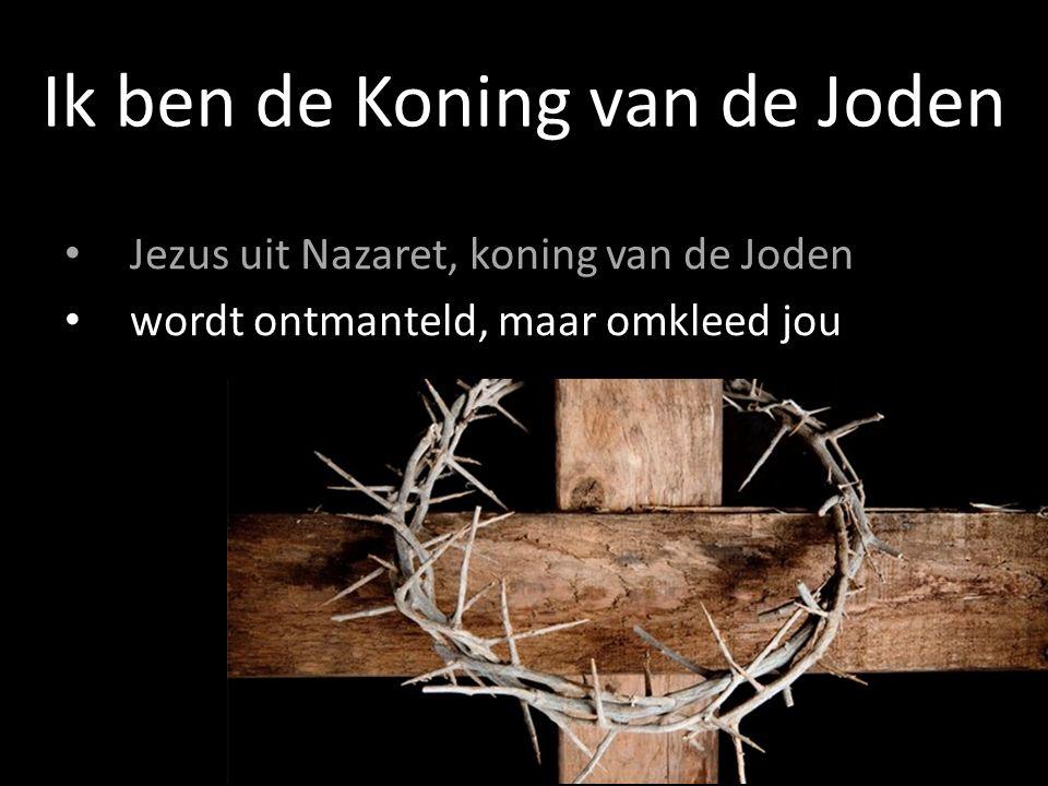 Jezus uit Nazaret, koning van de Joden wordt ontmanteld, maar omkleed jou Ik ben de Koning van de Joden