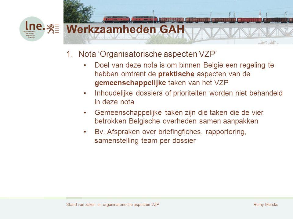 Stand van zaken en organisatorische aspecten VZPRemy Merckx Werkzaamheden GAH 1.Nota 'Organisatorische aspecten VZP' Doel van deze nota is om binnen België een regeling te hebben omtrent de praktische aspecten van de gemeenschappelijke taken van het VZP Inhoudelijke dossiers of prioriteiten worden niet behandeld in deze nota Gemeenschappelijke taken zijn die taken die de vier betrokken Belgische overheden samen aanpakken Bv.