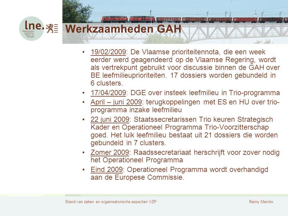 Stand van zaken en organisatorische aspecten VZPRemy Merckx Werkzaamheden GAH 19/02/2009: De Vlaamse prioriteitennota, die een week eerder werd geagen