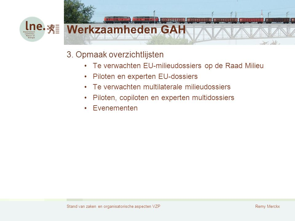 Stand van zaken en organisatorische aspecten VZPRemy Merckx Werkzaamheden GAH 3. Opmaak overzichtlijsten Te verwachten EU-milieudossiers op de Raad Mi