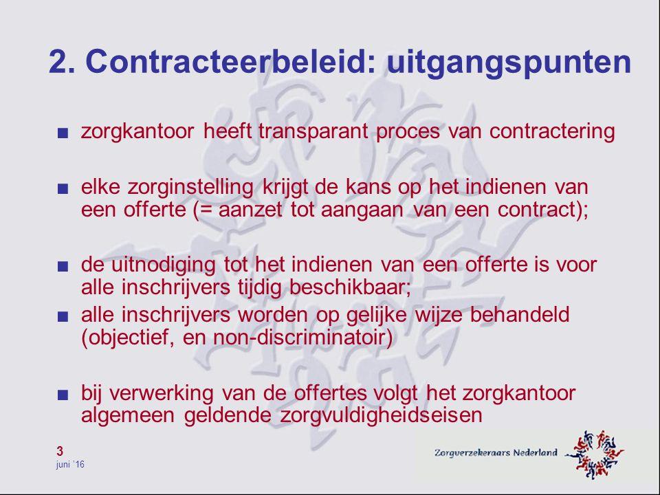 3 juni '16 2. Contracteerbeleid: uitgangspunten ■ zorgkantoor heeft transparant proces van contractering ■ elke zorginstelling krijgt de kans op het i