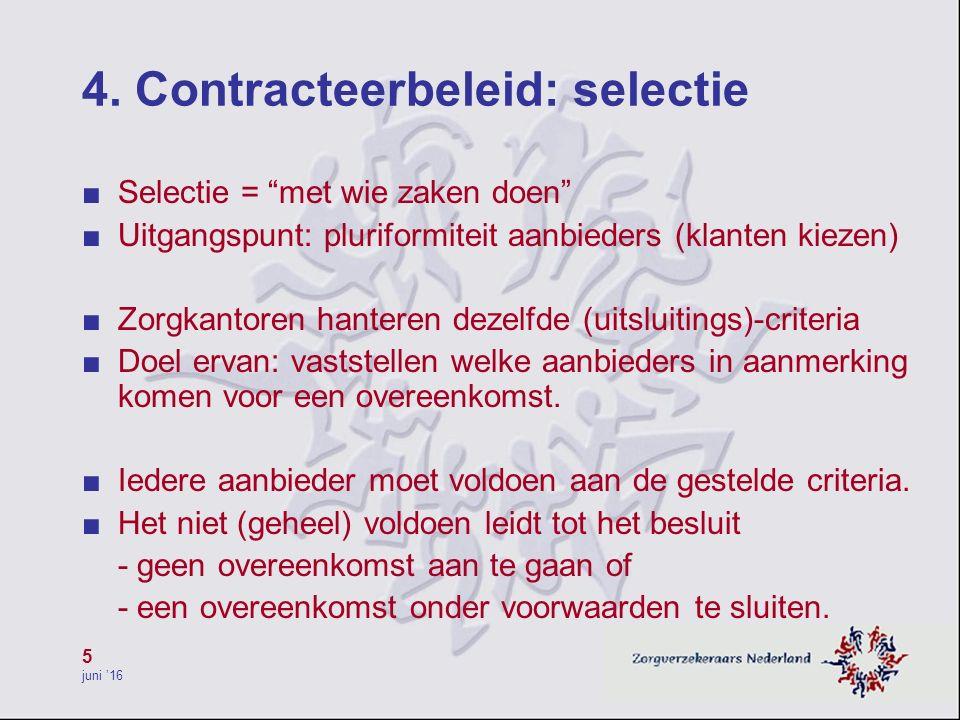 """5 juni '16 4. Contracteerbeleid: selectie ■ Selectie = """"met wie zaken doen"""" ■ Uitgangspunt: pluriformiteit aanbieders (klanten kiezen) ■ Zorgkantoren"""