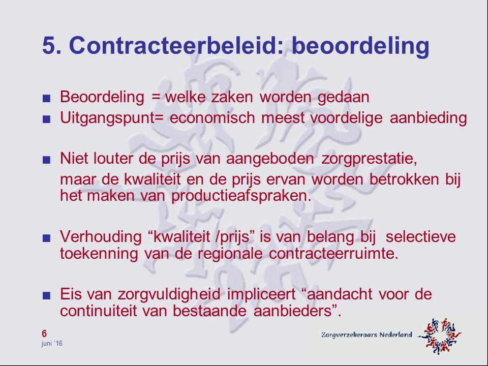 6 juni '16 5. Contracteerbeleid: beoordeling ■ Beoordeling = welke zaken worden gedaan ■ Uitgangspunt= economisch meest voordelige aanbieding ■ Niet l