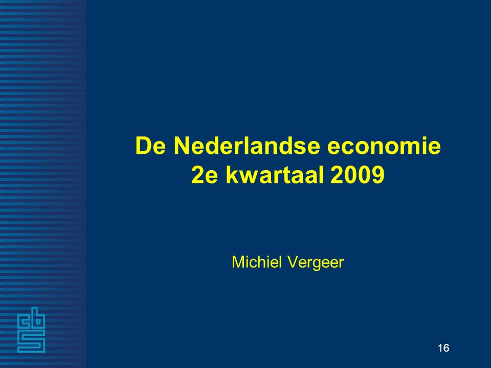 16 De Nederlandse economie 2e kwartaal 2009 Michiel Vergeer