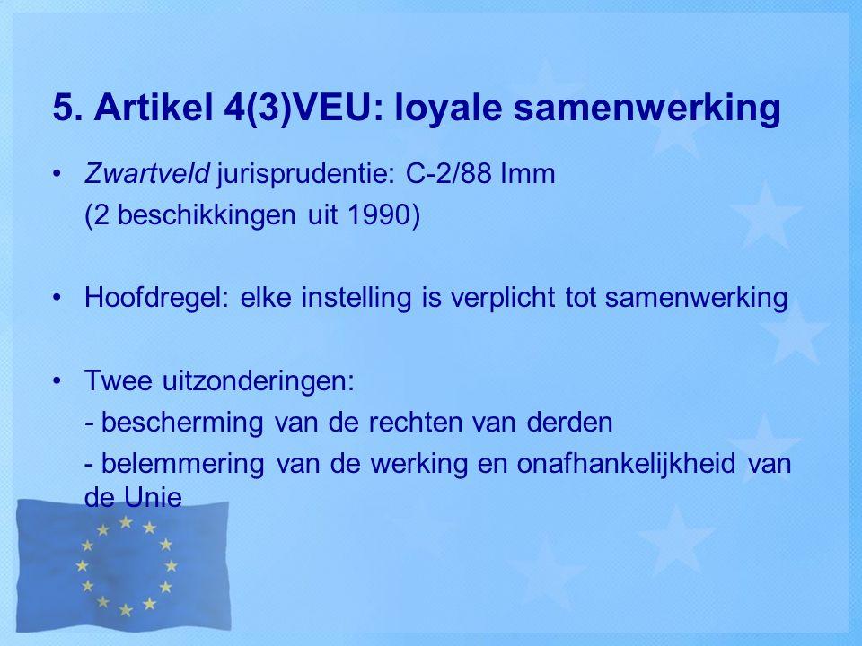 5. Artikel 4(3)VEU: loyale samenwerking Zwartveld jurisprudentie: C-2/88 Imm (2 beschikkingen uit 1990) Hoofdregel: elke instelling is verplicht tot s