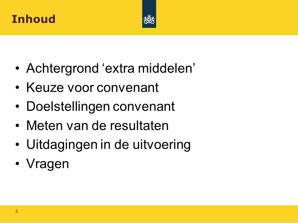 Achtergrond 'extra middelen' Keuze voor convenant Doelstellingen convenant Meten van de resultaten Uitdagingen in de uitvoering Vragen 2 Inhoud